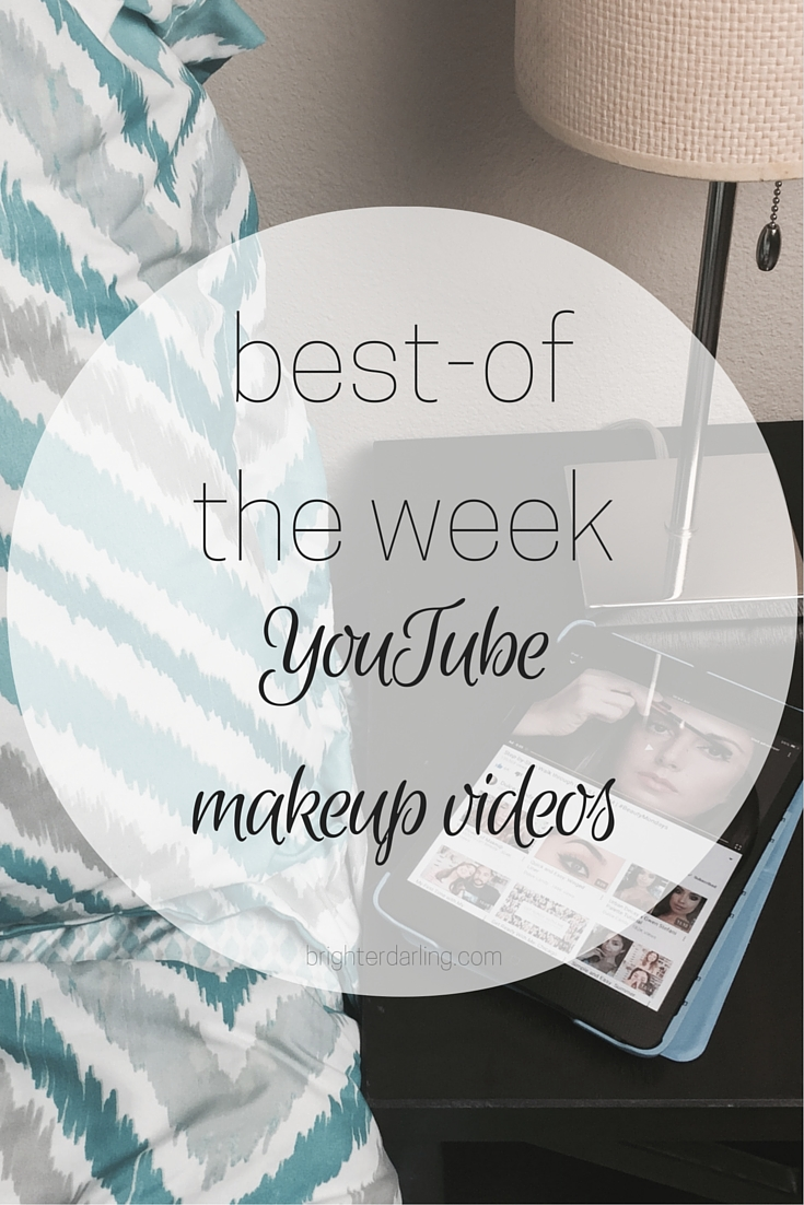 favorite youtube makeup videos of the week for february 12 on brighterdarling.com