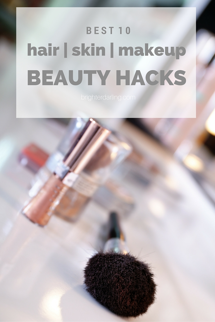 My top 10 beauty hacks for hair skin and makeup on brighterdaring.com