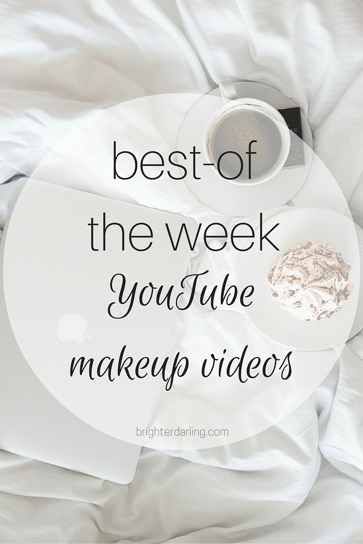 Favorite YouTube Beauty Videos on brighterdarling.com