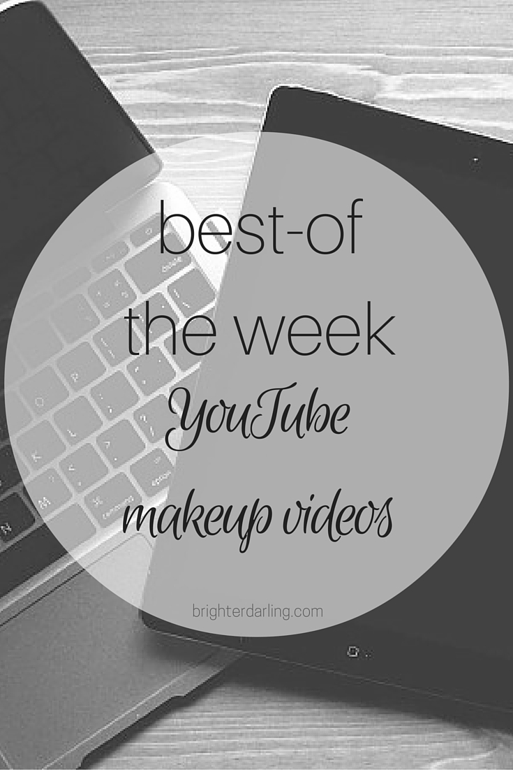 My favorite YouTube Makeup Videos of the Week