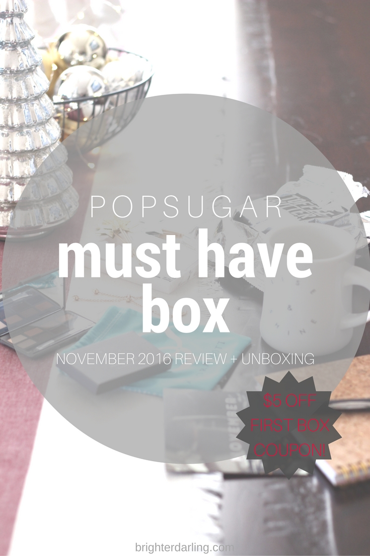 November 2016 POPSUGAR Must Have Box Review and Unboxing with Coupon Code