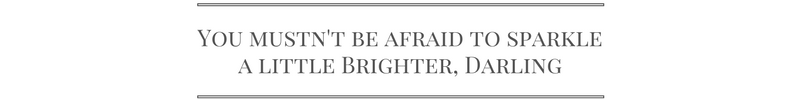 You mustn't be afraid to sparkle a little brighter, darling | brighter, darling | Philadelphia Beauty Blogger