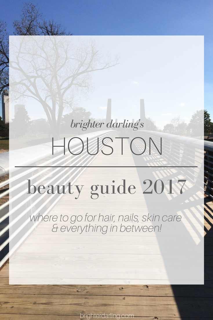 HOUSTON Beauty Guide 2017 - Where to go for hair, nails, skin care, facial, massage, medi spa, spray tan, brows, lashes in Houston TX