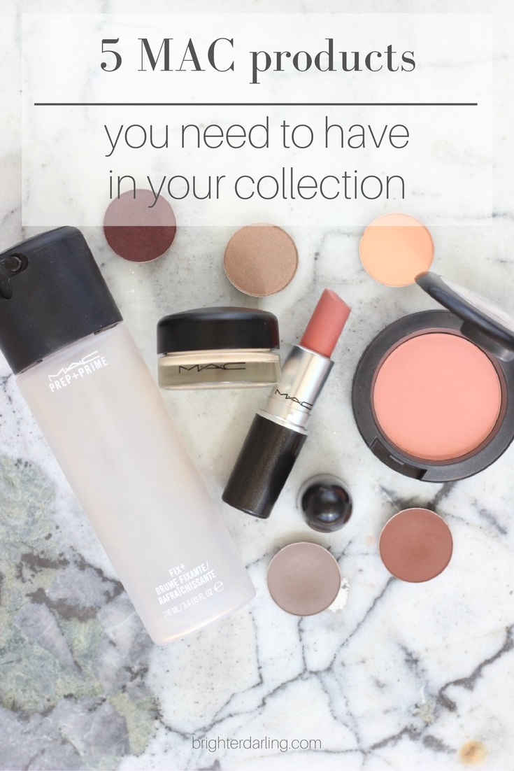 5 MAC COSMETICS YOU NEED TO HAVE IN YOUR COLLECTION - MAC MUST HAVES - MUST HAVE MAC MAKEUP