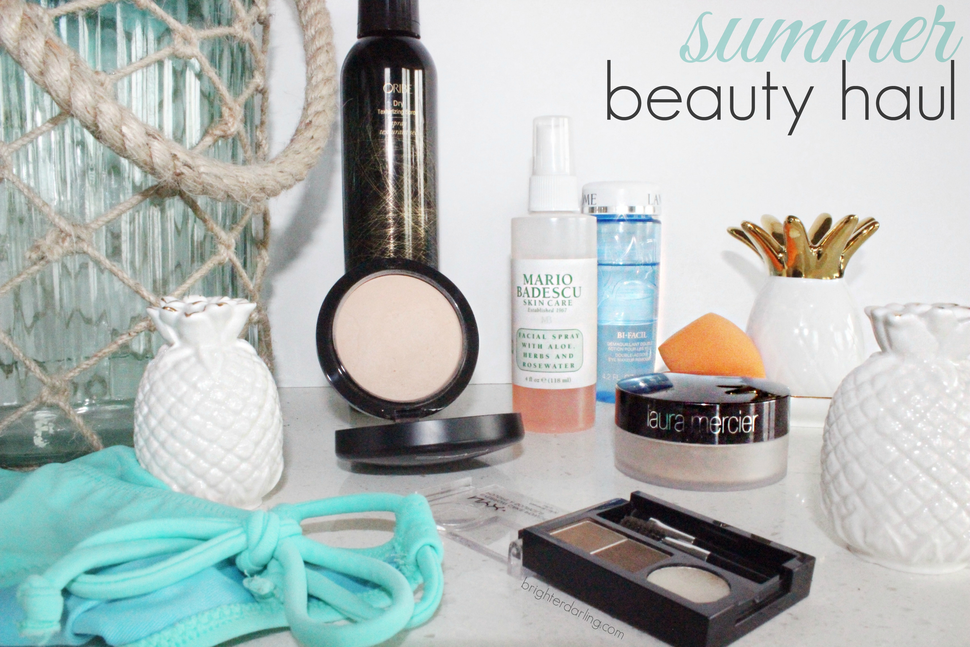 summer beauty haul| Oribe MAC NYX Laura Mercier Lancome Mario Badescu Real Techniques | Brighterdarling.com
