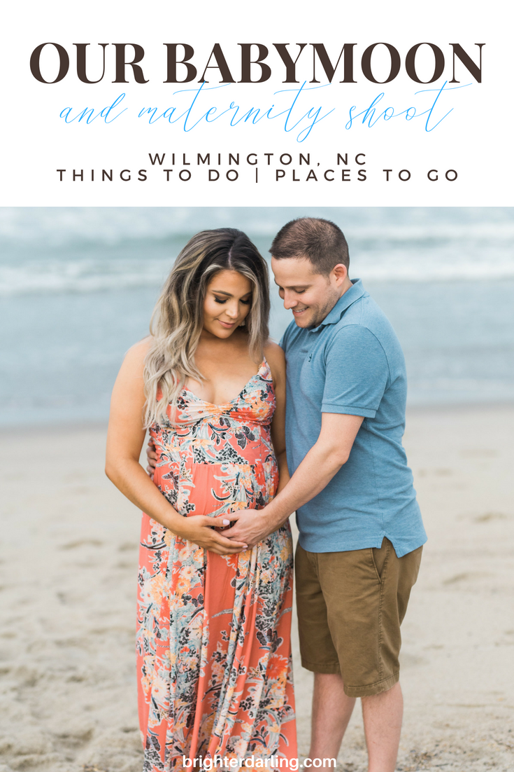 BABYMOON IN WILMINGTON NC | BABYMOON RECAP | WHAT TO DO ON YOUR BABYMOON | BRIGHTER DARLING BLOG