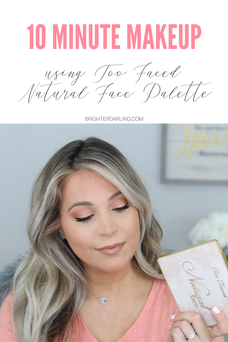Too Faced Natural Face Palette Tutorial | 10 Minute Makeup Tutorial Using Too Faced Natural Face Palette | Brighter Darling Blog