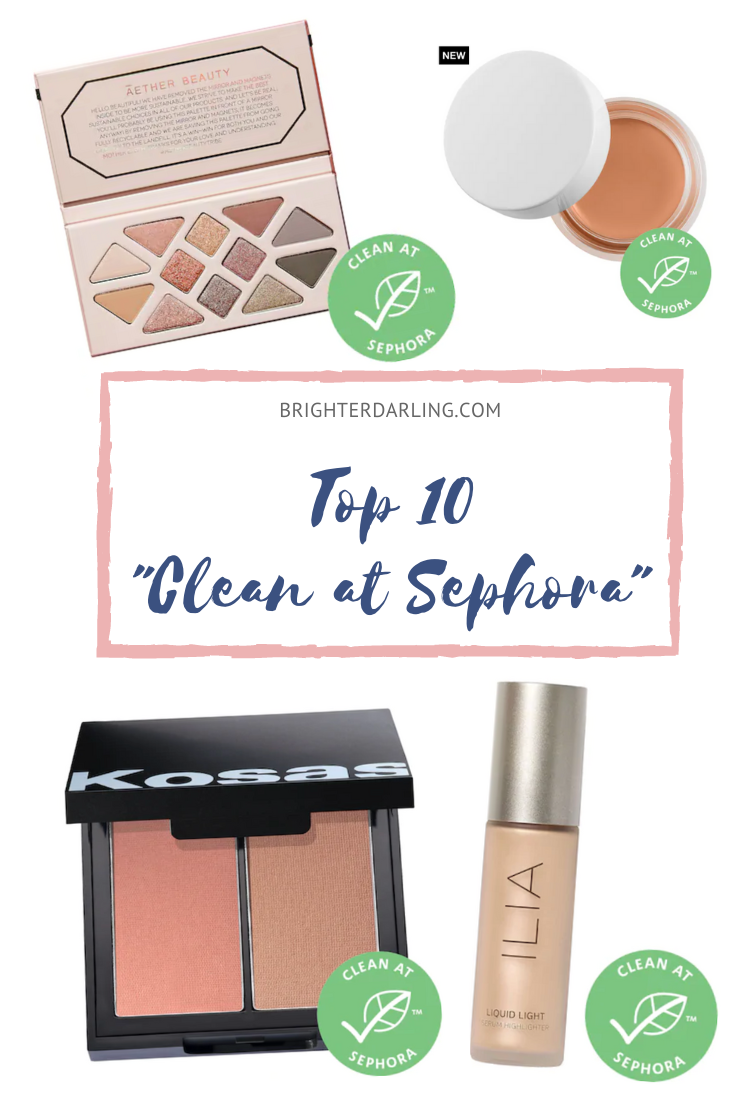 Top 10 Clean at Sephora Beauty Makeup Skincare Products | Brighter Darling Blog