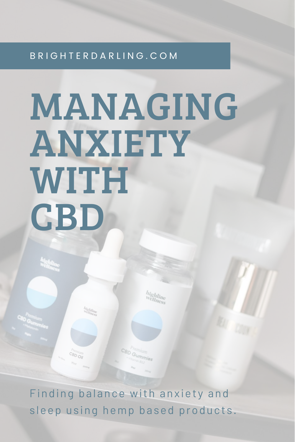 How I manage Anxiety with CBD, managing stomach anxiety and stress with CBD | Highline Wellness Gummies and Mint Tincture | Brighter, Darling